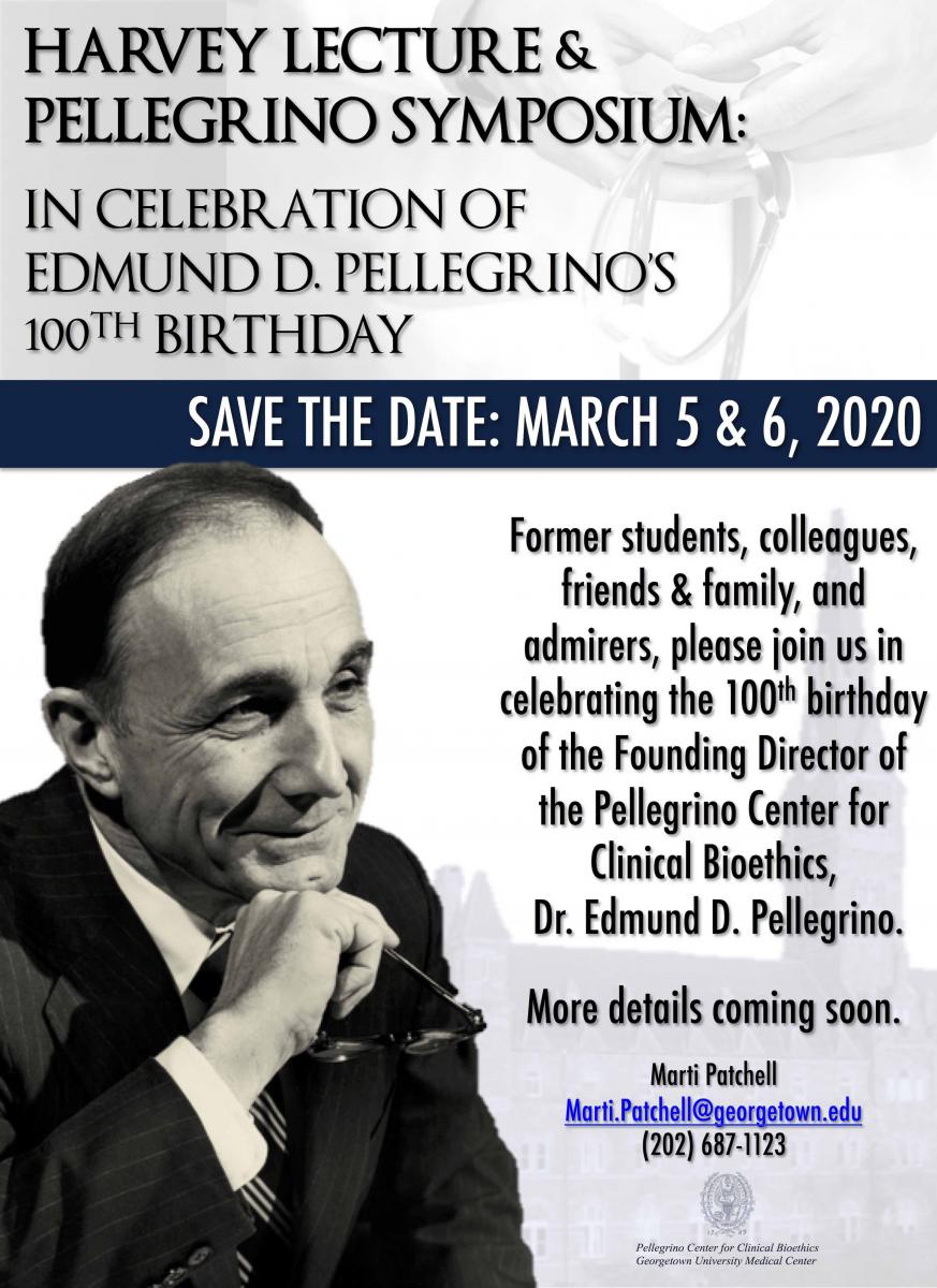 Save the Date: March 5 & 6, 2020. Harvey Lecture & Pellegrino Symposium: In Celebration of Edmund D. Pellegrino's 100th Birthday